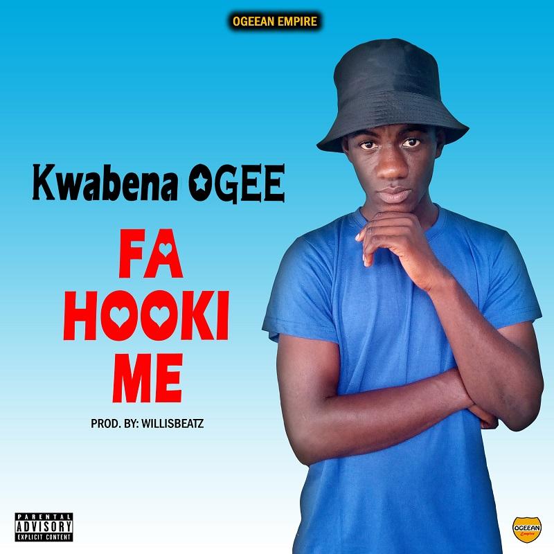 Kwabena OGEE - Fa Hooki Me (Prod by Willisbeatz)