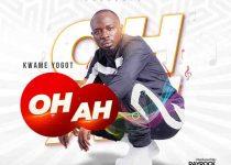 Kwame Yogot - Oh Ah (Prod by RayRock)