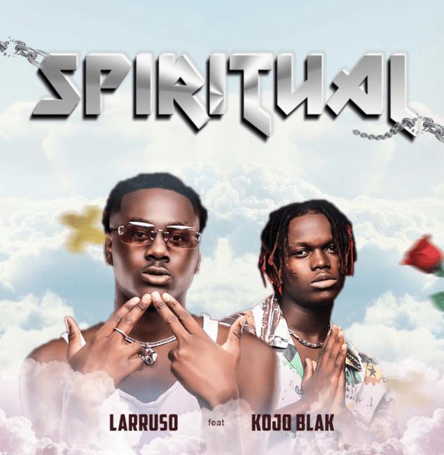 Larruso – Spiritual Ft Kojo Blak