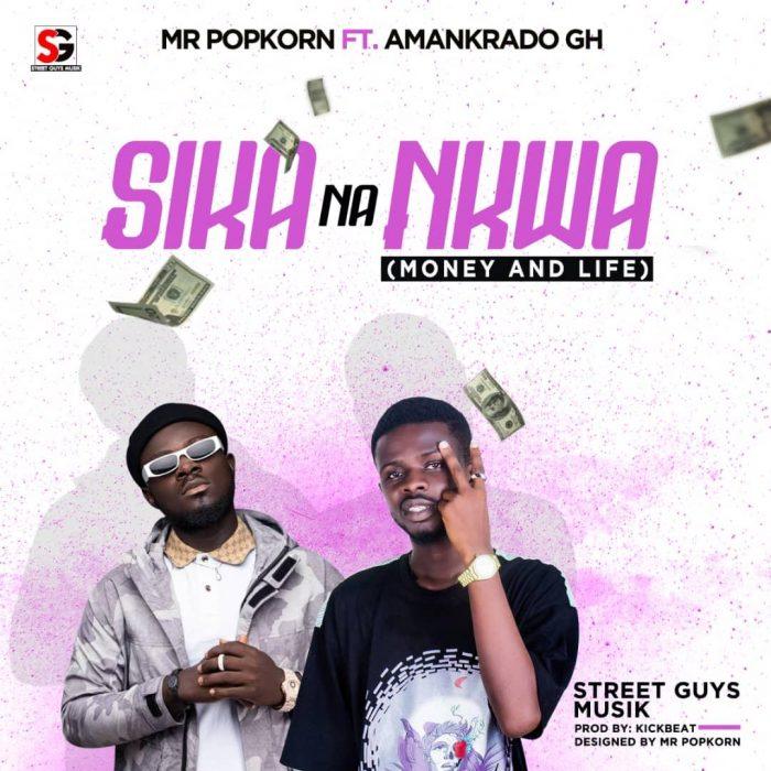 Mr Popkorn - Sika Na Nkwa ft Amankrado GH (Prod. by Kickbeat)