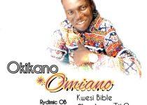 Omiano - Okikano ft Kwesi Bible x Edulife x Ghanaboy x Eckow Tik9 x Rydimic OB (Prod. by Rydimic OB Beats)