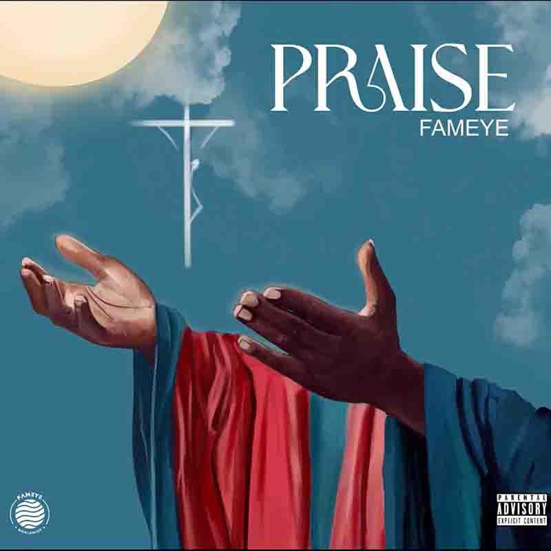 Fameye - Praise (Prod by Liquid Beatz)