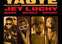 Jey Luchy - Yagye ft Rich Kent x Kofi Mole x Medikal (Prod. By SectorMadeIt)