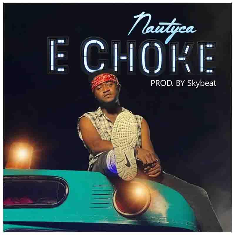 Nautyca - E Choke (Prod by Skybeat)