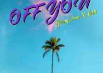 Young Jonn - Off You ft. KiDi (Prod. by Young John)