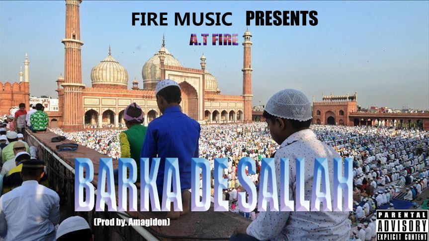 A.T Fire - Barka De Salla (Pod. by Amagidon)