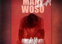 AJ - M'ani Da Woso (Prod. By NanaBeatz)