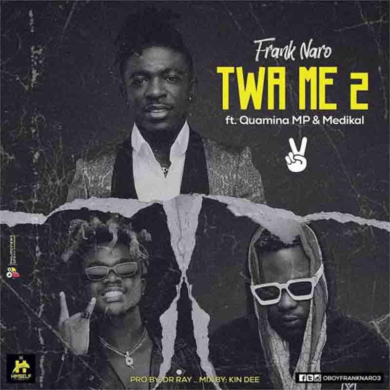 Frank Naro - Twa Me 2 ft Quamina MP x Medikal