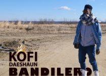 Kofi Daeshaun – Bandilero