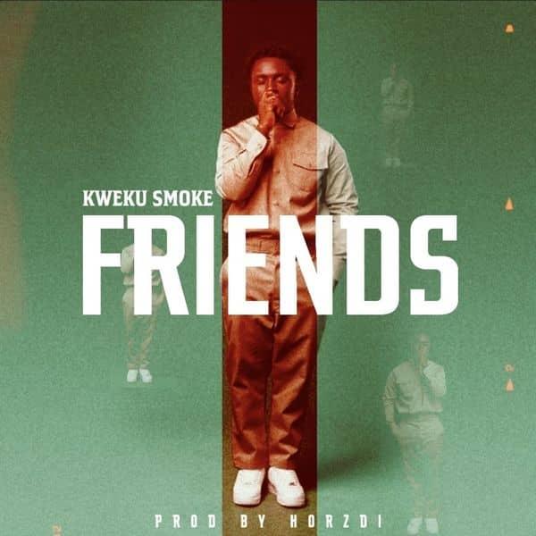 Kweku Smoke – Friends (Prod. By Hordzi)