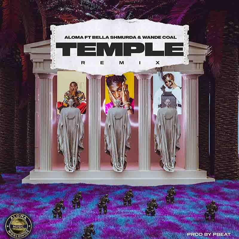 Aloma - Temple Remix ft Bella Shmurda & Wande Coal (Prod. by PBeat)