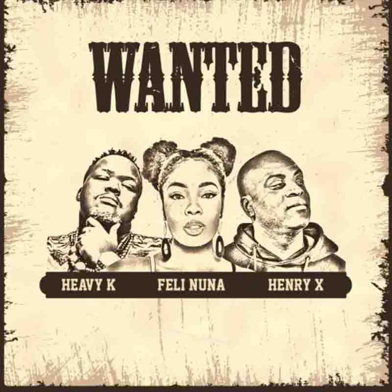 Feli Nuna - Wanted ft Heavy K & Henry X
