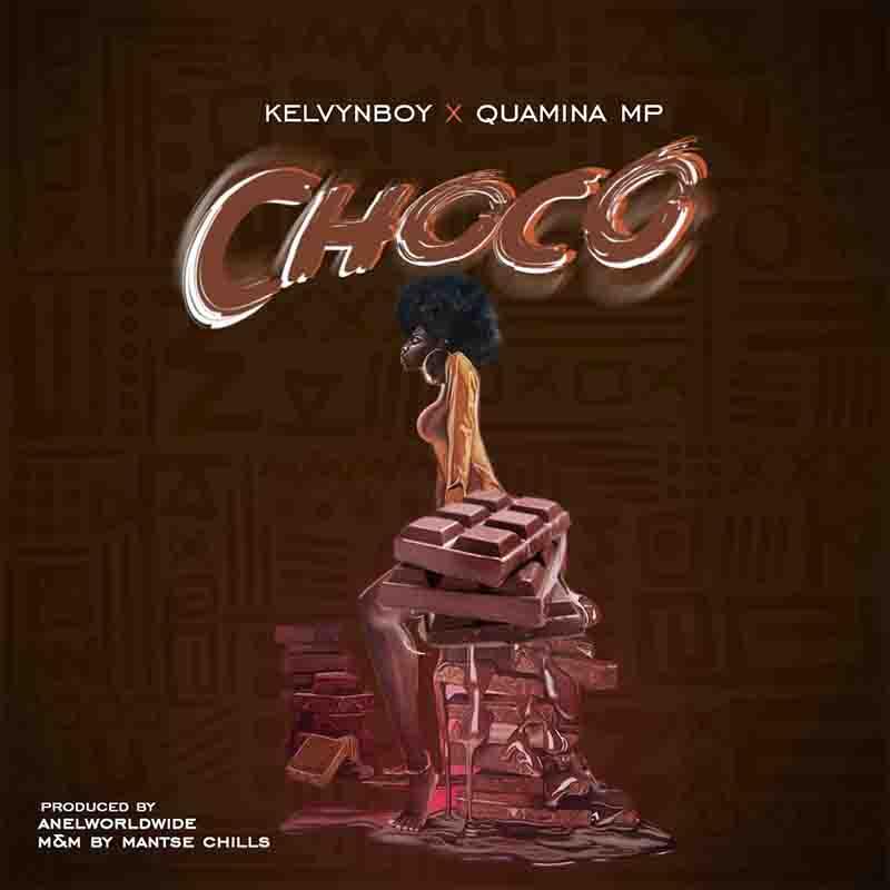 Kelvyn Boy - Choco ft Quamina MP (Prod by Anel Worldwide)