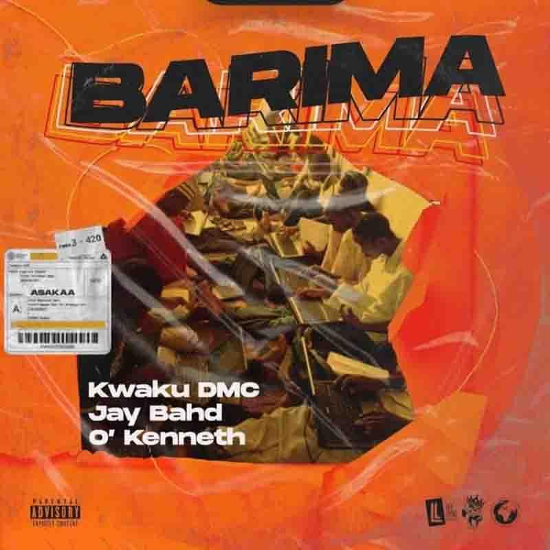 Kwaku DMC - Barima ft Jay Bahd & O'Kenneth