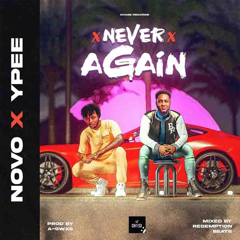 Novo - Never Again ft Ypee (Prod by A-swxg)
