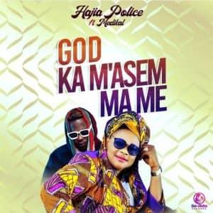 Hajia Police – God Ka M'asem Ma Me Ft Medikal