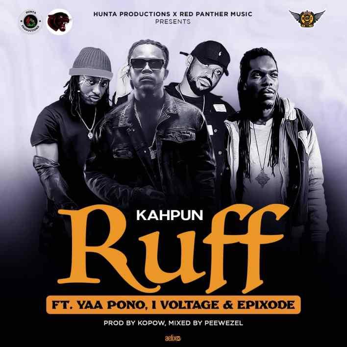 Kahpun – Ruff Ft Epixode x I-Voltage x Yaa Pono (Prod. by Kopow)