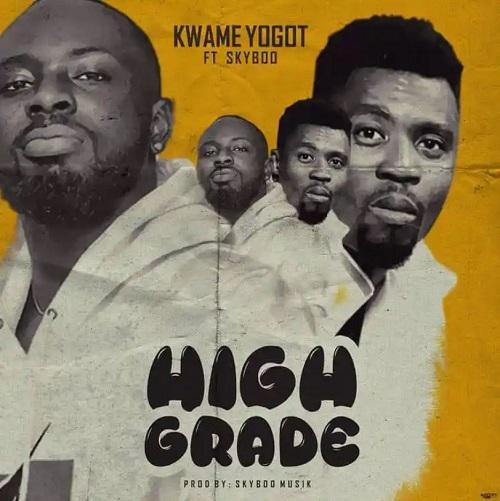 Kwame Yogot – High Grade ft. Skyboo