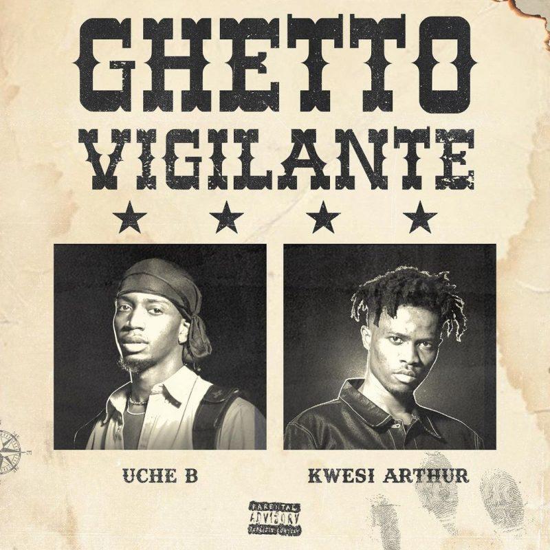Kwesi Arthur x Uche B – Ghetto Vigilante