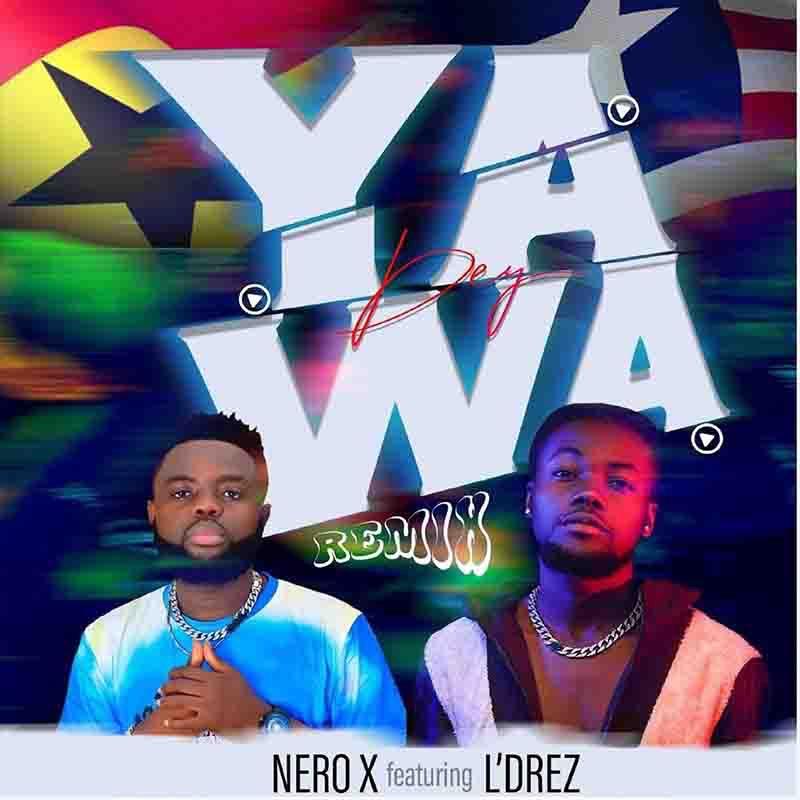 Nero X – Yawa Dey Remix Ft L'Drez
