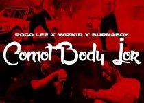 Poco Lee x Burnaboy x Wizkid – Comot Body Jor