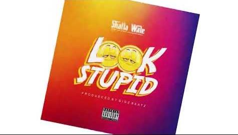 Shatta Wale - Look stupid (Prod By GigzBeatz)