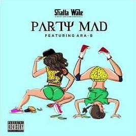 Shatta Wale – Party Mad Ft Ara B