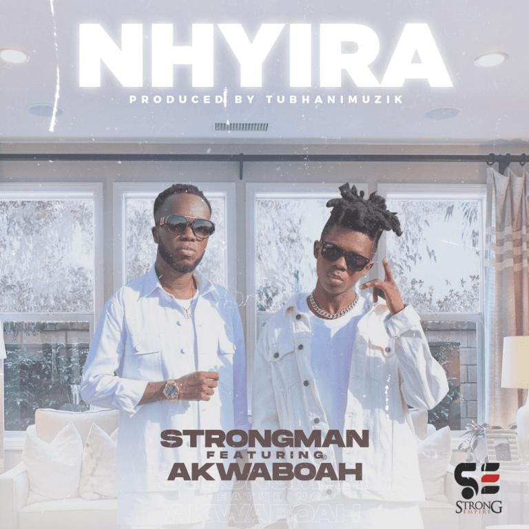 Strongman – Nhyira Ft Akwaboah (Prod By TubhaniMuzik)