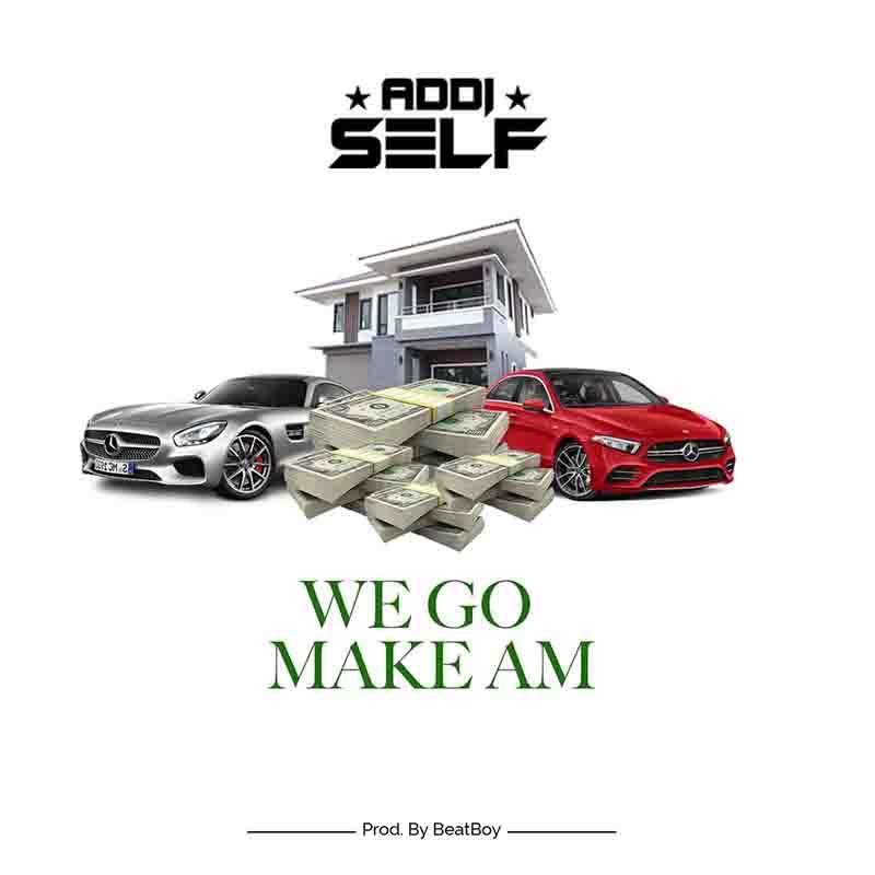Addi Self - We Go Make Am (Prod. by Beat Boy)