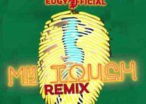 Eugy x Chop Daily - My Touch Remix ft Medikal x Kwesi Arthur x Falz x D-Black