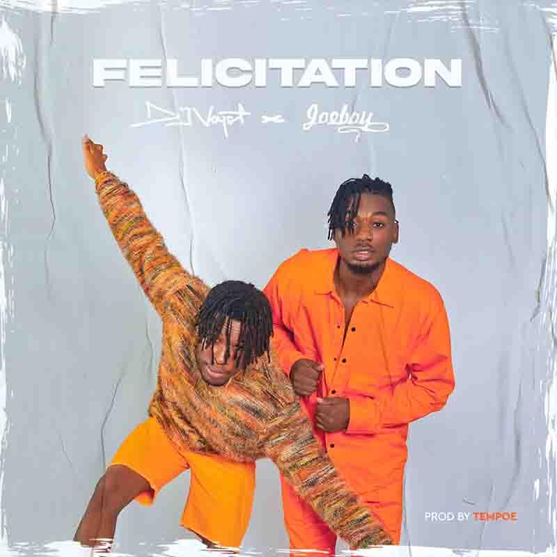 Joeboy x Dj Voyst - Felicitation (Prod by Tempoe)