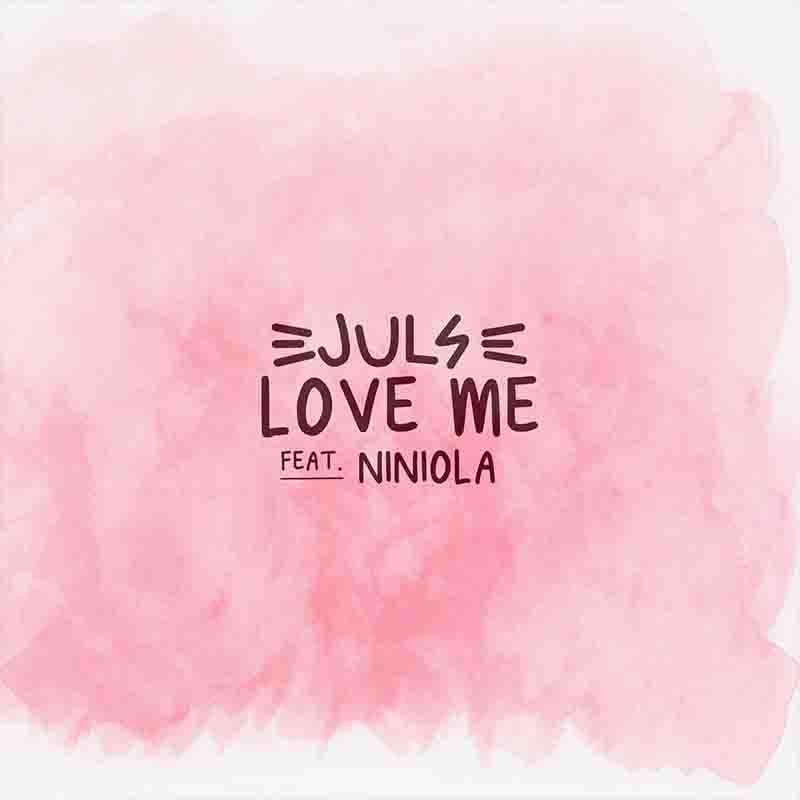 Juls - Love Me ft Niniola (Prod by Juls)