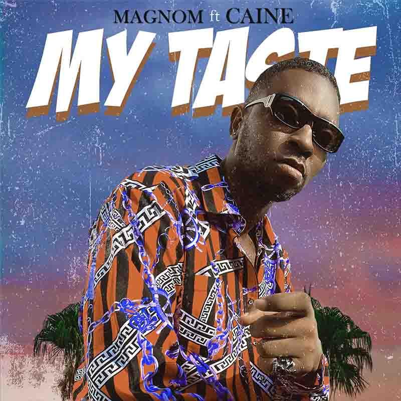 Magnom - My Taste ft Caine (Prod by Caine)