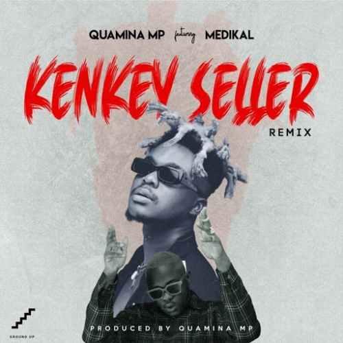 Quamina MP – Kenkey Seller (Remix) ft. Medikal (Prod by Quamina MP)