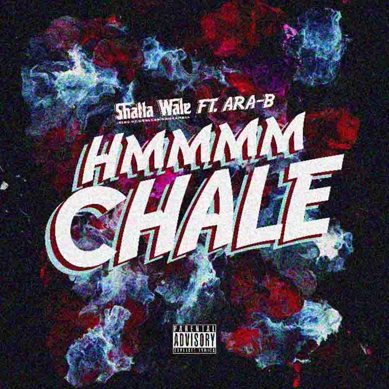 Shatta Wale - Hmmm Chale ft Ara-B (Prod by Chensee Beatz)