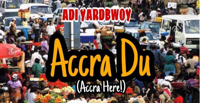 Adi Yardbwoy - Accra Du (Accra Here) (Prod By Meet Beatz)