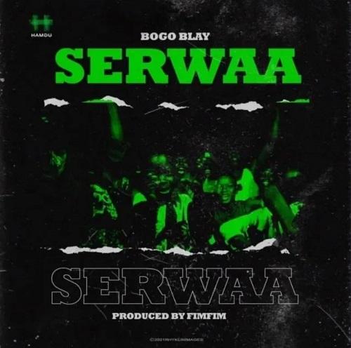 Bogo Blay – Serwaa (Prod. by Fimfim)