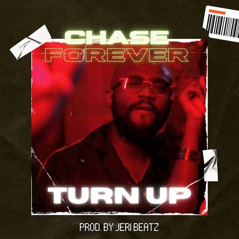 Chase Forever – Turn Up (Prod. by Jeri Beatz)