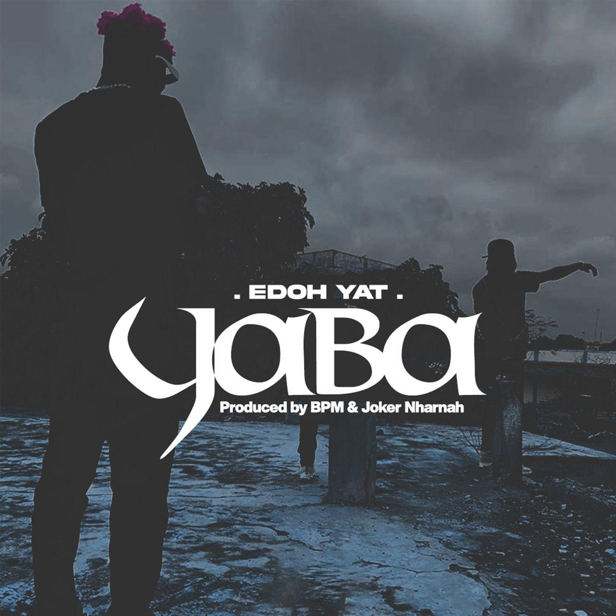 Edoh YAT - Yaba (Prod. by BPM & Joker Nharnah)