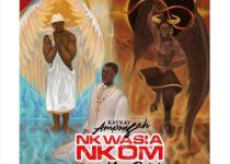 Kaykay Amponsah - Nkwasia Nkom Ft King Paluta (Prod By King Paluta)