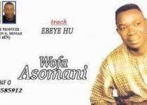 Wofa Asomani - Ebeye Hu
