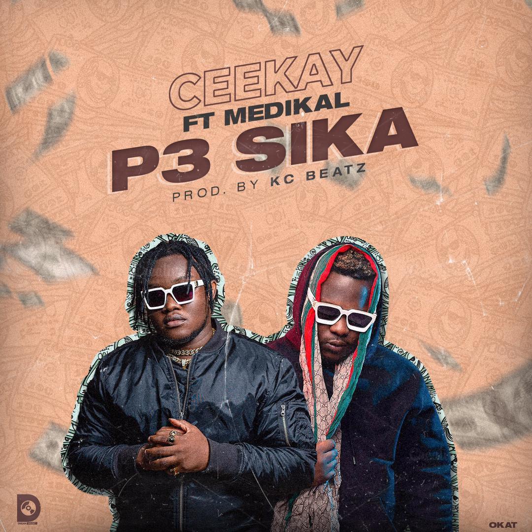 Ceekay – P3 Sika ft Medikal (Prod by KC Beatz)