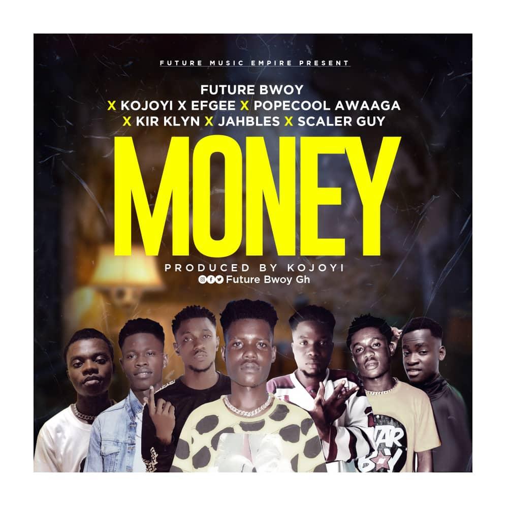Future Bwoy - Money ft Kojoyi x Efgee x Popecool Awaaga x Kir Klyn x Jahbless x Scaler Guy (Prod by Kojoyi)