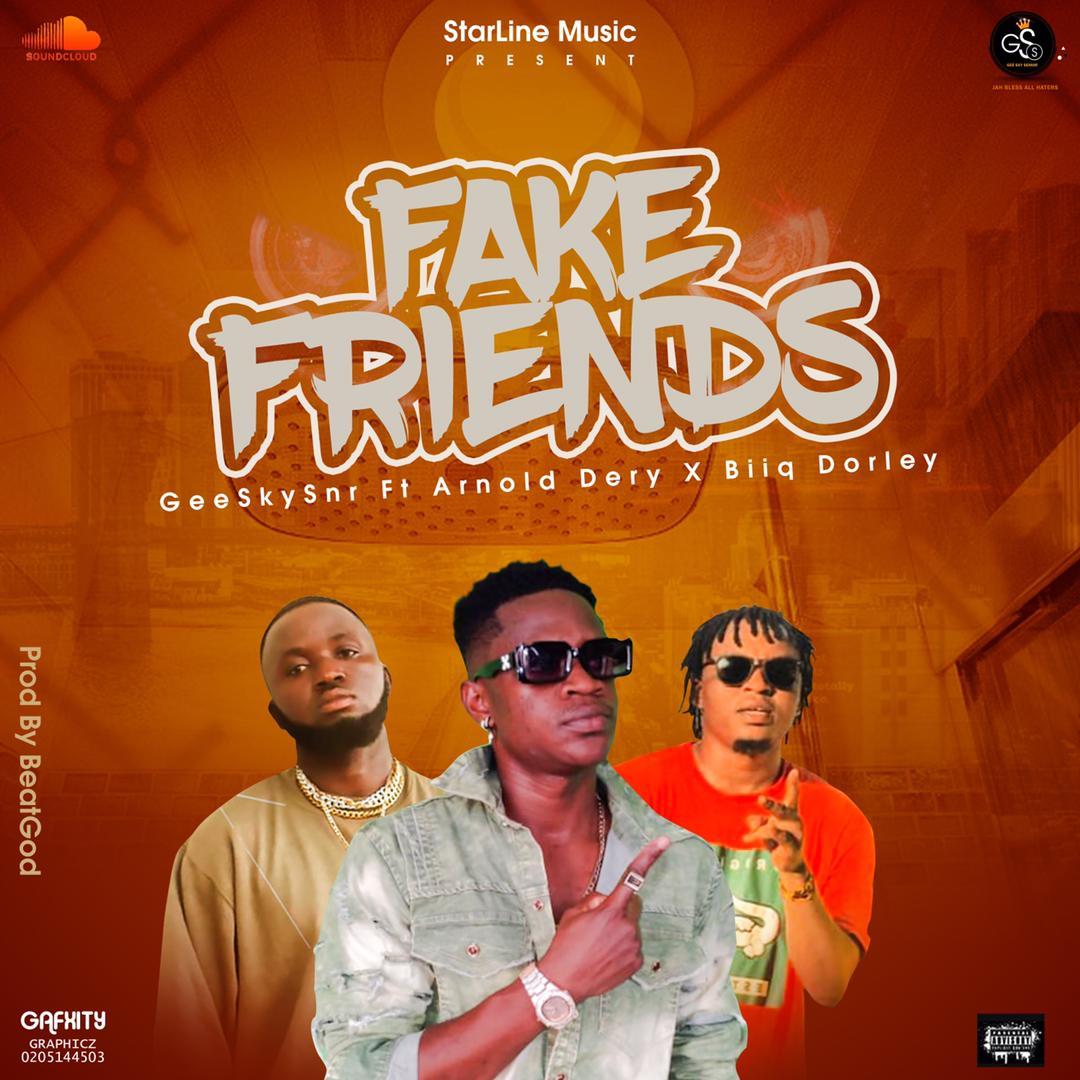 Gee Sky - Fake Friends ft Biiq Dorley x Arnold Dery (Prod by Beatgod)